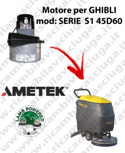 SERIE S1 45D60 MOTEUR ASPIRATION LAMB AMETEK pour autolaveuses GHIBLI