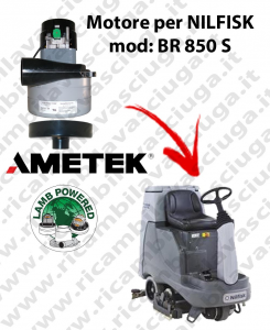 BR 850 S MOTEUR ASPIRATION LAMB AMETEK pour autolaveuses NILFISK