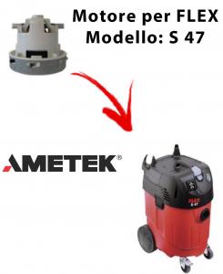 FLEX S 47 automatic MOTEUR ASPIRATION AMETEK pour aspirateur FLEX