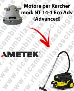 NT 14-1 Eco ADV (Advanced)  MOTEUR ASPIRATION AMETEK pour aspirateur KARCHER
