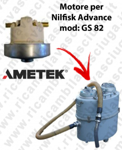 GS 82  MOTEUR ASPIRATION AMETEK  pour aspirateur Nilfisk Advance