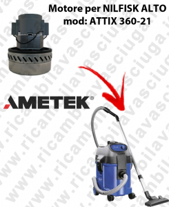 ATTIX 360-21 MOTEUR ASPIRATION AMETEK  pour aspirateur NILFISK ALTO