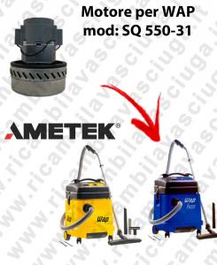 SQ 550 - 31 MOTEUR ASPIRATION AMETEK  pour aspirateur WAP