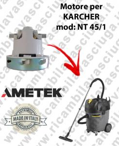 NT 45/1  MOTEUR ASPIRATION AMETEK  pour aspirateur KARCHER