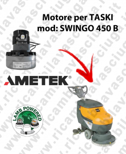 SWINGO 450 B MOTEUR ASPIRATION LAMB AMATEK pour autolaveuses TASKI