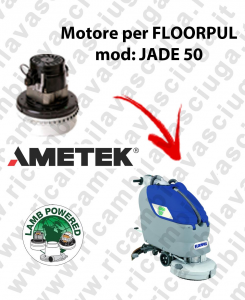 JADE 50 MOTEUR ASPIRATION LAMB AMATEK pour autolaveuses FLOORPUL