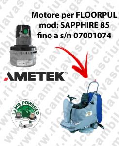 SAPPHIRE 85 jusqu'au numero de serie 07001074 MOTEUR ASPIRATION LAMB AMATEK pour autolaveuses FLOORPUL