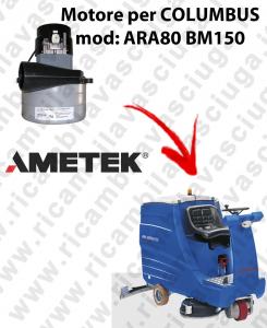 ARA80 BM150 MOTEUR ASPIRATION LAMB AMATEK pour autolaveuses COLUMBUS