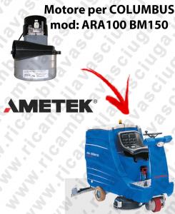 ARA100 BM150 MOTEUR ASPIRATION LAMB AMATEK pour autolaveuses COLUMBUS