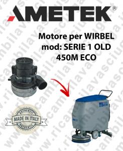 SERIE 1 OLD 450M ECO MOTEUR AMETEK aspiration pour autolaveuses WIRBEL