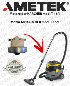 T 15/1  Ametek Vacuum Motor  for vacuum cleaner KARCHER