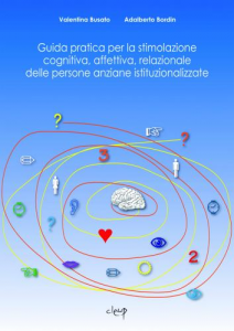 Guida pratica alla stimolazione cognitiva, affettiva, relazionale delle persone anziane istituzionalizzate