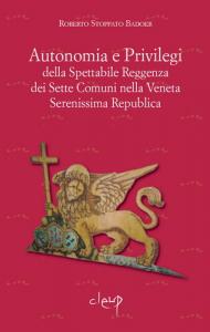 Autonomia e Privilegi della Spettabile Reggenza dei Sette Comuni nella Veneta Serenissima Repblica