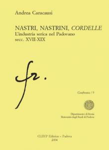 Nastri, nastrini, cordelle. L'industria serica nel Padovano secc. XVII-XIX