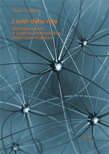 I nodi della rete. Multilateralismo e sistema internazionale delle comunicazioni