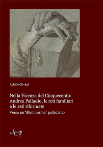 Nella Vicenza del Cinquecento: Andrea Palladio, le reti familiari  e le reti riformate