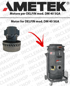 DM 40 SGA moteurs aspiration  AMETEK ITALIA pour aspirateur DELFIN