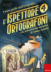 ERICKSON MINI GIALLI DELL'ORTOGRAFIA 4 - L'ISPETTORE ORTOGRAFONI E E LA SENSAZIONALE EVASIONE DI TOMAS GORILLA
