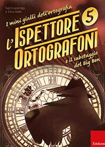 ERICKSON MINI GIALLI DELL'ORTOGRAFIA 5 - L'ISPETTORE ORTOGRAFONI E IL SABOTAGGIO DEL BIG BEN