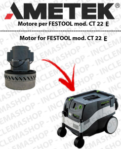 CT 22 E AMETEK vacuum motor  for vacuum cleaner FESTOOL