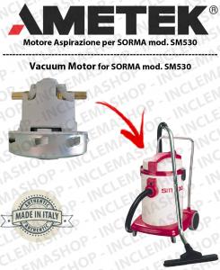 Sorma SM 530  moteurs aspiration AMETEK ITALIA pour aspirateur