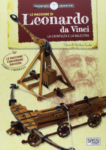 SASSI EDITORE LE MACCHINE DI LEONARDO DA VINCI - LA CATAPULTA e LA BALESTRA di C. Covolan, G. Covolan