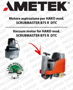 SCRUBMASTER B75 R  DTC MOTORE AMETEK ITALIA di aspirazione for Scrubber Dryer HAKO