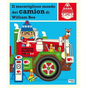 SASSI EDITORE IL MERAVIGLIOSO MONDO DEI CAMION DI WILLIAM BEE. STORIE ILLUSTRATE di William Bee