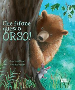 SASSI EDITORE CHE FIFONE QUESTO ORSO! di Steve Smallman,Caroline Pedler
