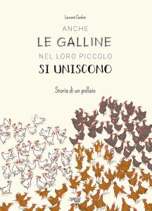 SASSI EDITORE ANCHE LE GALLINE NEL LORO PICCOLO SI UNISCONO. STORIA DI UN POLLAIO. STORIE ILLUSTRATE di Laurent Cardon