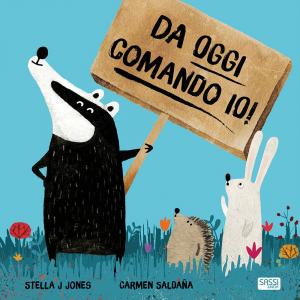 SASSI EDITORE DA OGGI COMANDO IO! LIBRI ILLUSTRATI di Stella J. Jones, Carmen Saldaña