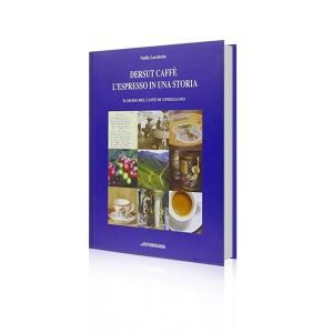 'DERSUT Caffè libro ''L'espresso in una storia. Il museo del caffè di Conegliano'''