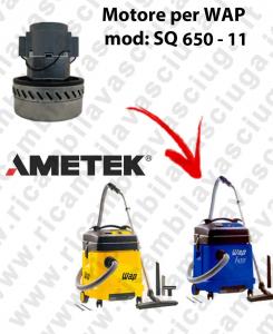 SQ 650 - 11 MOTORE ASPIRAZIONE AMETEK  per aspirapolvere WAP