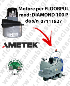 DIAMOND 100 P from s/n 07111827 LAMB AMETEK vacuum motor for scrubber dryer FLOORPUL