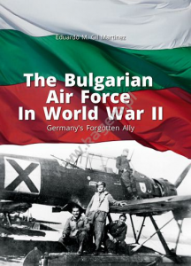 The Bulgarian Air Force in World War II. Germany's Forgotten Ally