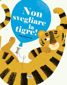 SASSI EDITORE NON SVEGLIARE LA TIGRE! B.Teckentrup
