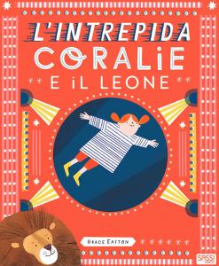 SASSI EDITORE L'INTREPIDA CORALIE E IL LEONE G. Easton