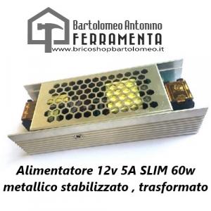 Alimentatore 12v 5A SLIM 60w metallico stabilizzato , trasformato