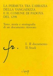 La permuta tra l´abbazia della Vangadizza e il Comune di Padova del 1298-I -  I documento - II. Studi