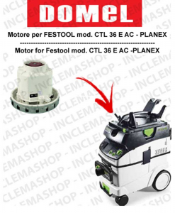 CTL 36 E AC-PLANEX Domel Vacuum Motor for Vacuum Cleaner FESTOOL