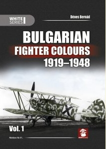 Bulgarian Fighter Colours 1919-1948. White Series - Volume 1 - Denes Bernad.