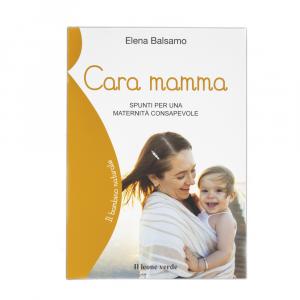 Cara mamma, spunti per una maternità consapevole
