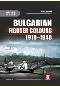 Bulgarian Fighter Colours 1919-1948. White Series - Volume 2 - Denes Bernad.