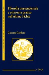 Filosofia trascendentale e orizzonte pratico nell'ultimo Fichte