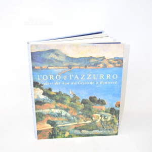 Libro L'oro E L'azzurro I Colori Del Sud Da Cezanne A Bonnard