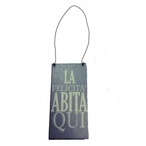 Targa in metallo vintage da appendere LA FELICITA' ABITA QUI 12x6 cm