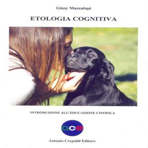 Etologia cognitiva. Introduzione all'educazione cinofila di Giusy Mazzalupi