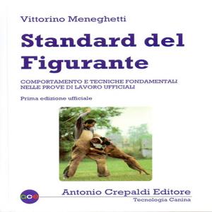 Standard del figurante. Comportamento e tecniche fondamentali nelle prove di lavoro ufficiali. Vittorino Meneghetti