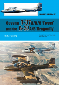 Cessna T-37 A/B/C 'Tweet' and the A-37A/B 'Dragonfly'