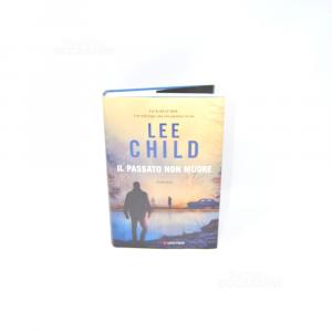 Romanzo: Lee Child The Passato Not Muore,ed.longanesi